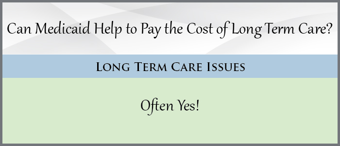 Can Medicaid Help to Pay the Cost of Long Term Care?
